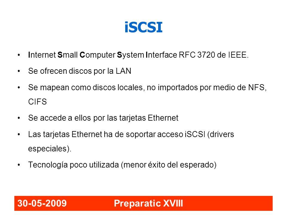 30-05-2009 Preparatic XVIII iSCSI Internet Small Computer System Interface RFC 3720 de IEEE. Se ofrecen discos por la LAN Se mapean como discos locale