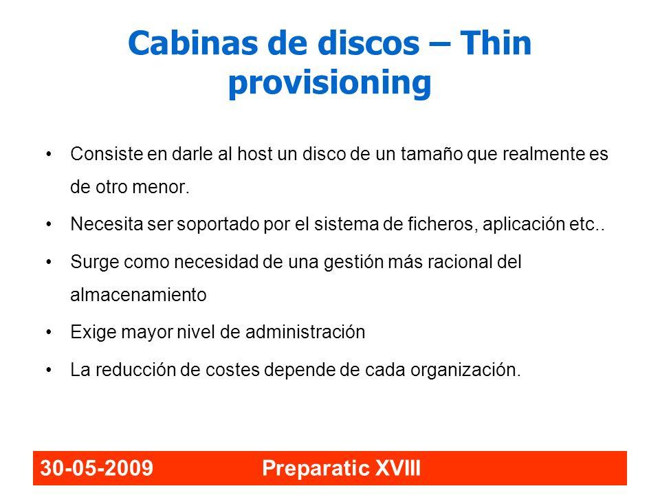 30-05-2009 Preparatic XVIII Cabinas de discos – Thin provisioning Consiste en darle al host un disco de un tamaño que realmente es de otro menor. Nece