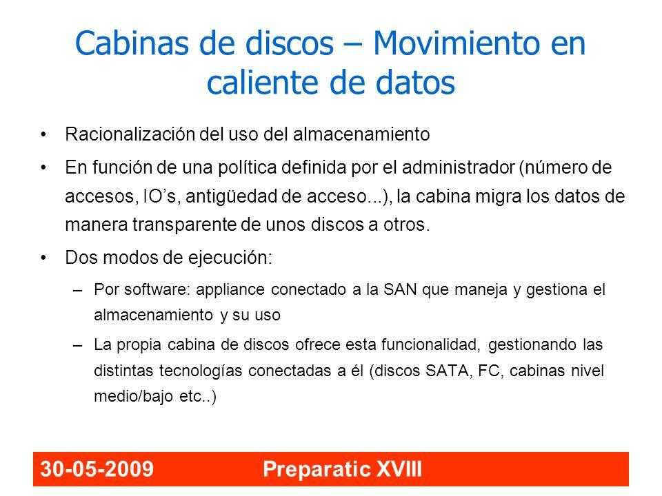 30-05-2009 Preparatic XVIII Cabinas de discos – Movimiento en caliente de datos Racionalización del uso del almacenamiento En función de una política