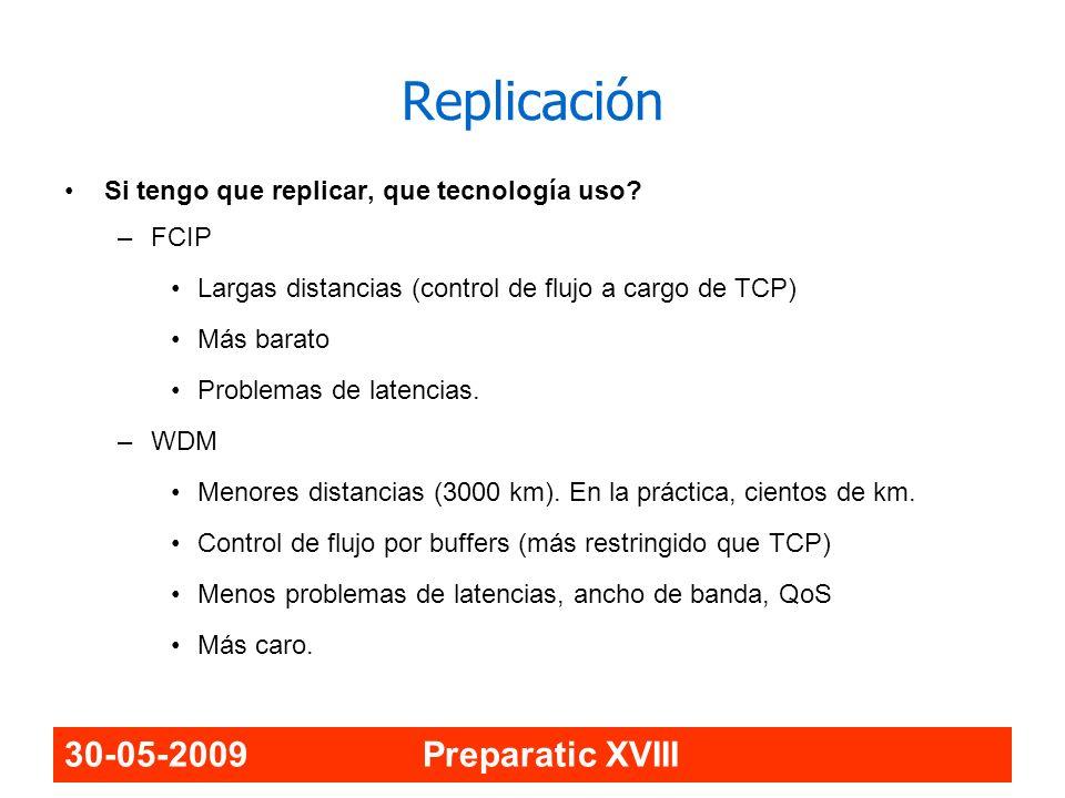 30-05-2009 Preparatic XVIII Replicación Si tengo que replicar, que tecnología uso? –FCIP Largas distancias (control de flujo a cargo de TCP) Más barat