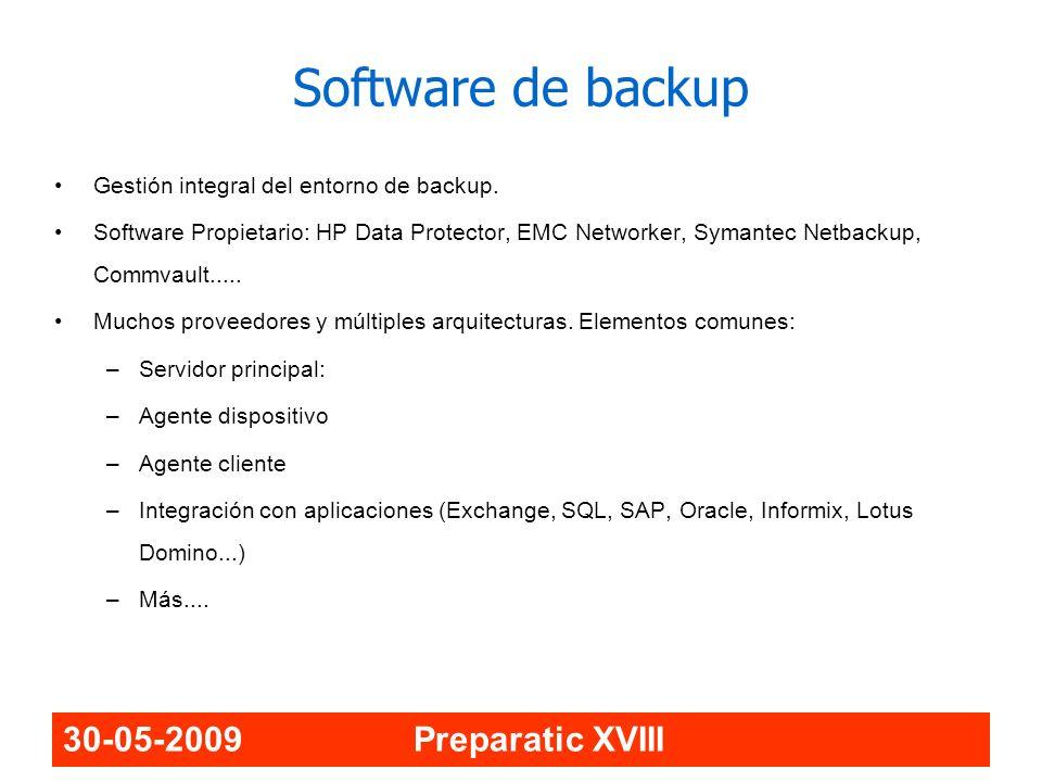 30-05-2009 Preparatic XVIII Software de backup Gestión integral del entorno de backup. Software Propietario: HP Data Protector, EMC Networker, Symante