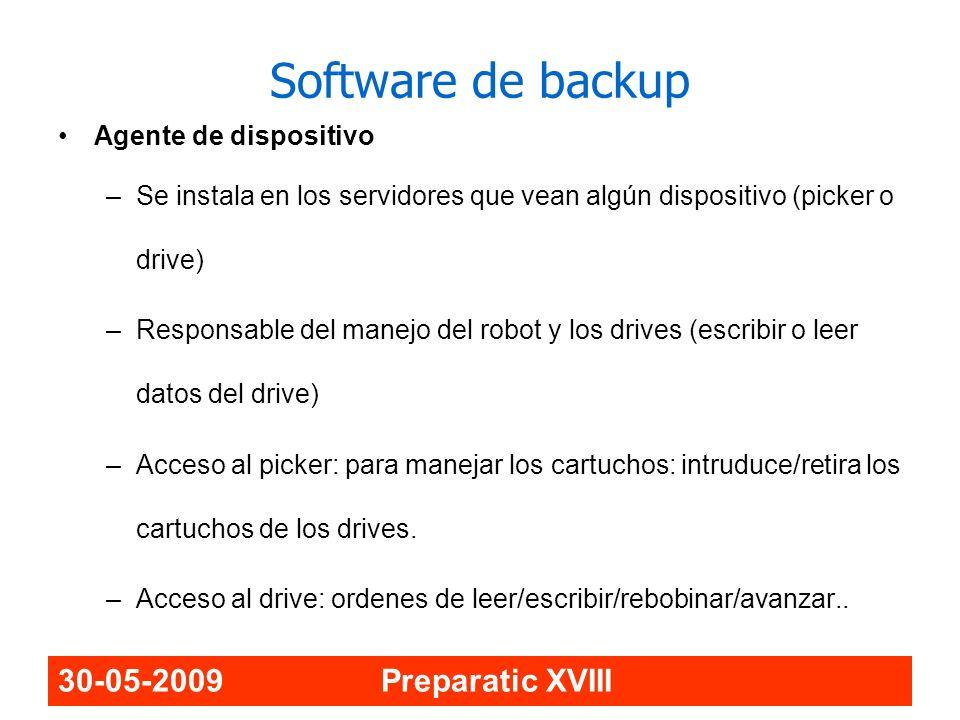 30-05-2009 Preparatic XVIII Software de backup Agente de dispositivo –Se instala en los servidores que vean algún dispositivo (picker o drive) –Respon