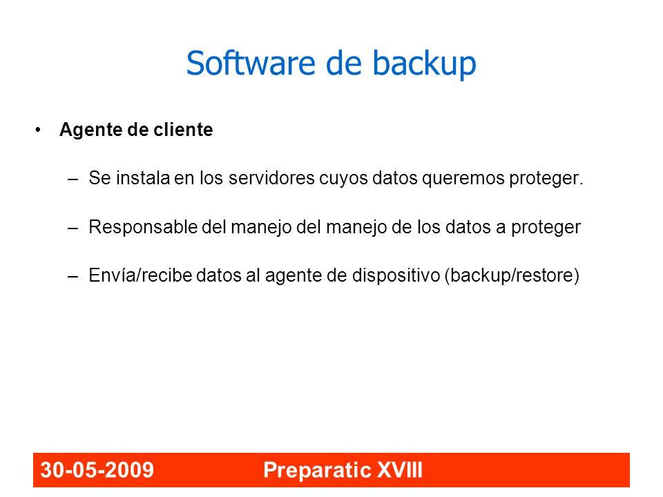 30-05-2009 Preparatic XVIII Software de backup Agente de cliente –Se instala en los servidores cuyos datos queremos proteger. –Responsable del manejo