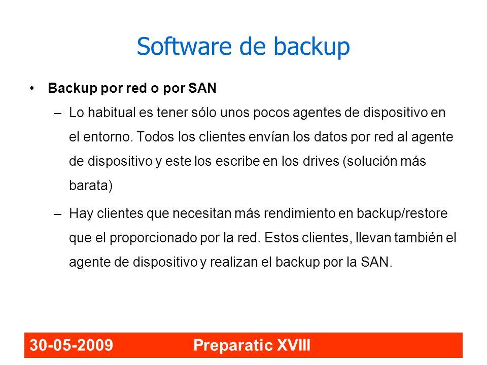 30-05-2009 Preparatic XVIII Software de backup Backup por red o por SAN –Lo habitual es tener sólo unos pocos agentes de dispositivo en el entorno. To