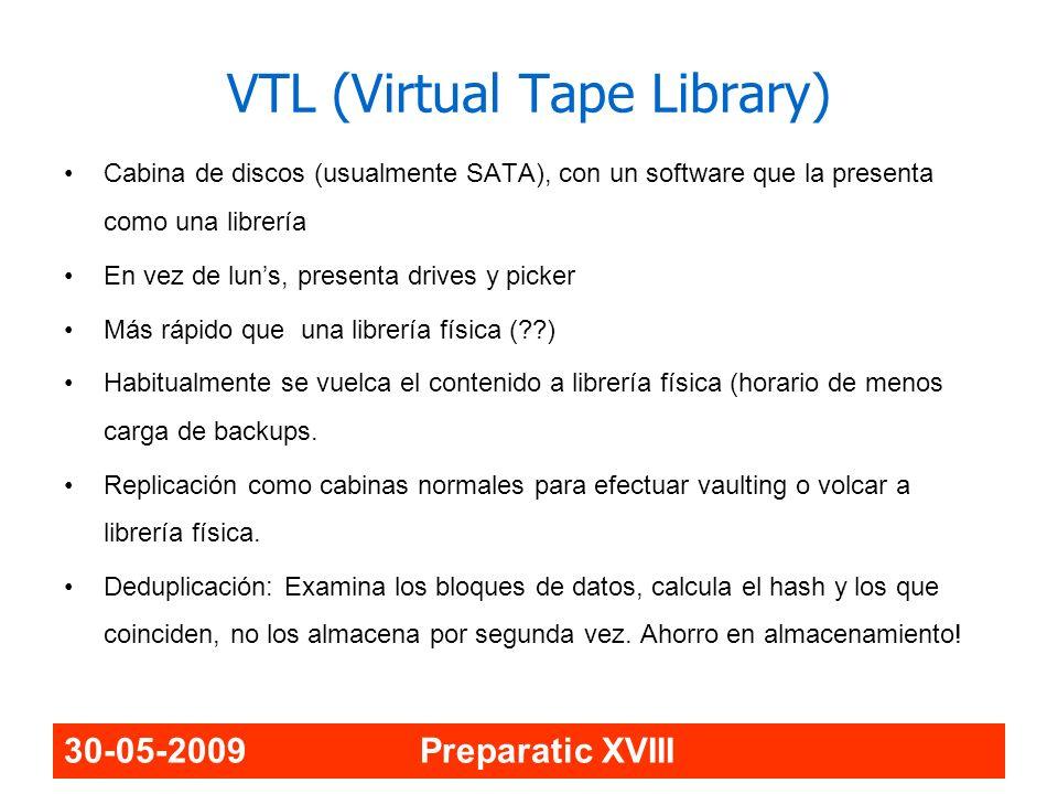 30-05-2009 Preparatic XVIII VTL (Virtual Tape Library) Cabina de discos (usualmente SATA), con un software que la presenta como una librería En vez de
