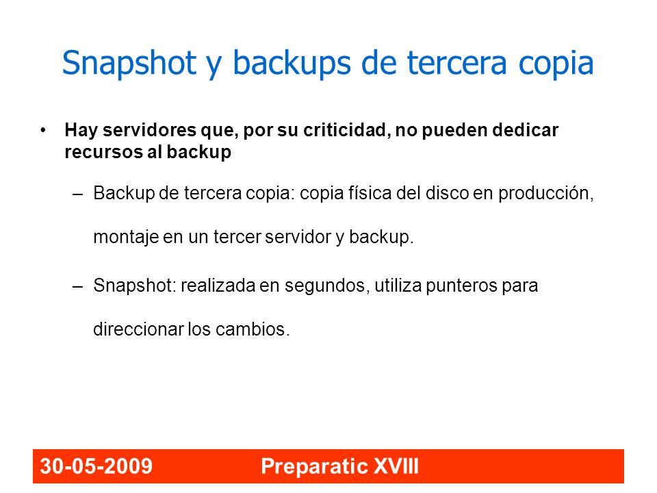 30-05-2009 Preparatic XVIII Snapshot y backups de tercera copia Hay servidores que, por su criticidad, no pueden dedicar recursos al backup –Backup de