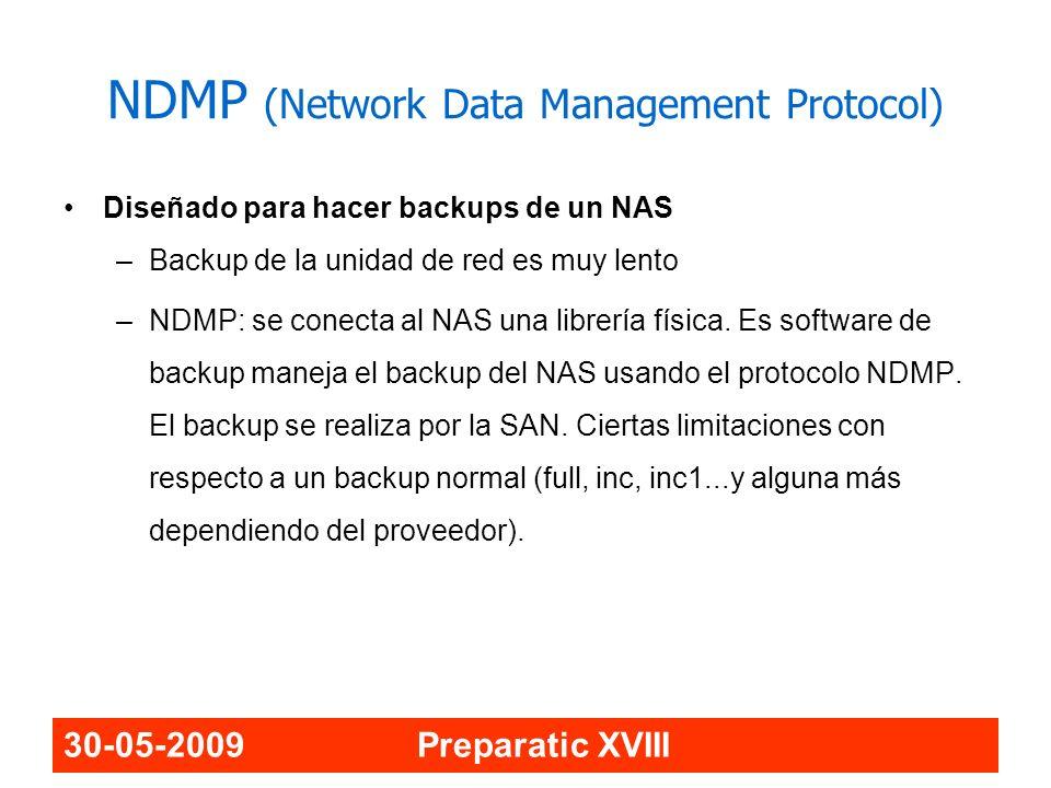 30-05-2009 Preparatic XVIII NDMP (Network Data Management Protocol) Diseñado para hacer backups de un NAS –Backup de la unidad de red es muy lento –ND
