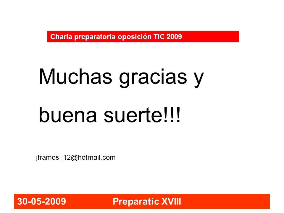 30-05-2009 Preparatic XVIII Charla preparatoria oposición TIC 2009 Muchas gracias y buena suerte!!! jframos_12@hotmail.com