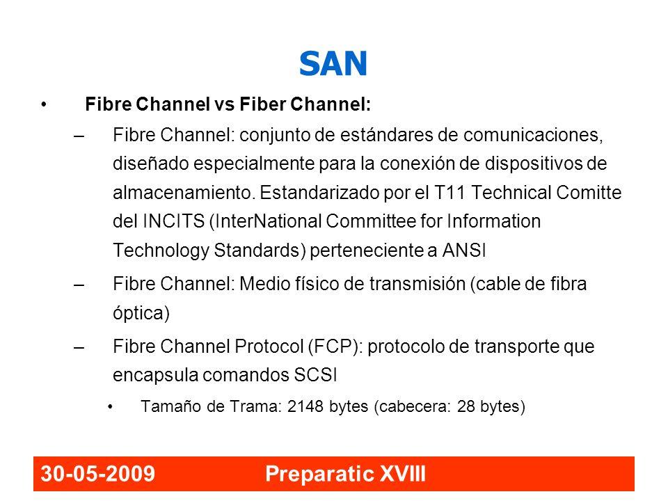 30-05-2009 Preparatic XVIII SAN Fibre Channel vs Fiber Channel: –Fibre Channel: conjunto de estándares de comunicaciones, diseñado especialmente para