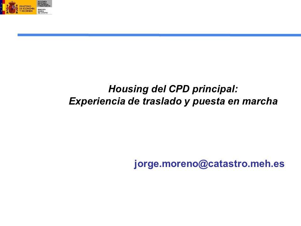Housing del CPD principal: Experiencia de traslado y puesta en marcha jorge.moreno@catastro.meh.es