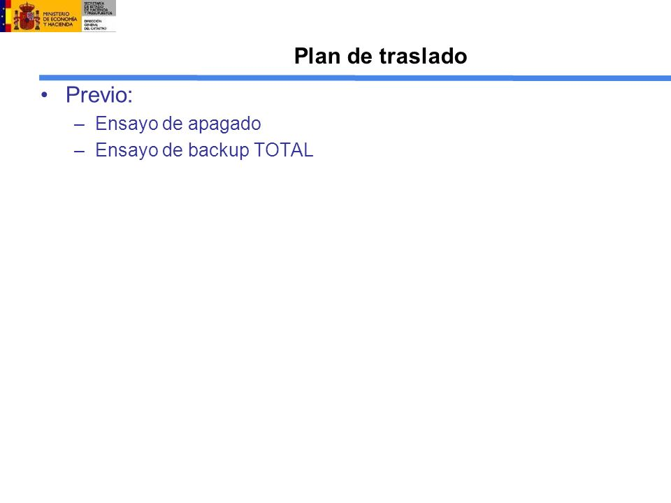 Plan de traslado Previo: –Ensayo de apagado –Ensayo de backup TOTAL