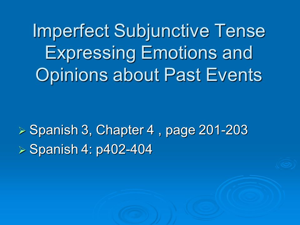 Imperfect Subjunctive Tense Expressing Emotions and Opinions about Past Events Spanish 3, Chapter 4, page 201-203 Spanish 3, Chapter 4, page 201-203 S