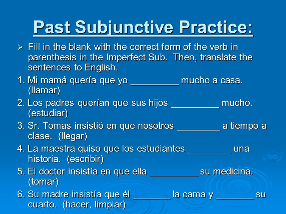 Past Subjunctive Practice: Fill in the blank with the correct form of the verb in parenthesis in the Imperfect Sub. Then, translate the sentences to E