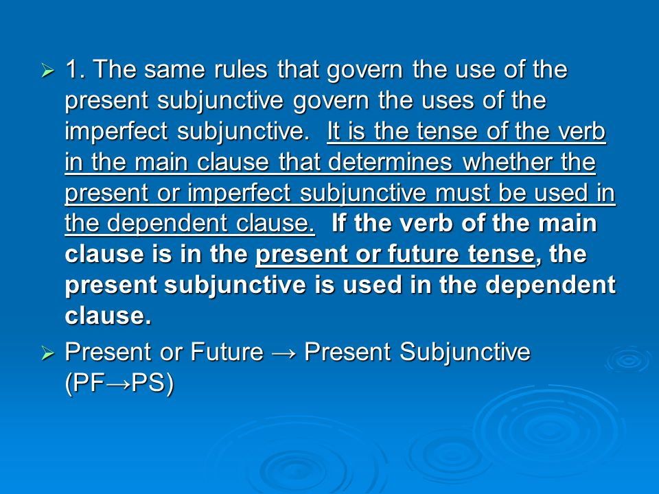1. The same rules that govern the use of the present subjunctive govern the uses of the imperfect subjunctive. It is the tense of the verb in the main