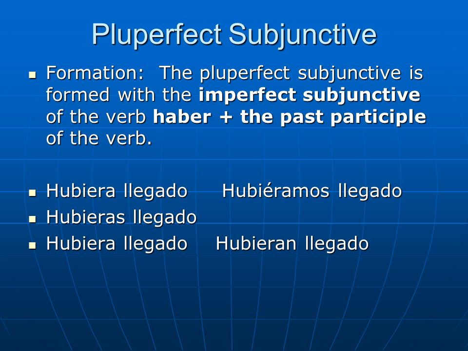 Pluperfect Subjunctive Formation: The pluperfect subjunctive is formed with the imperfect subjunctive of the verb haber + the past participle of the v