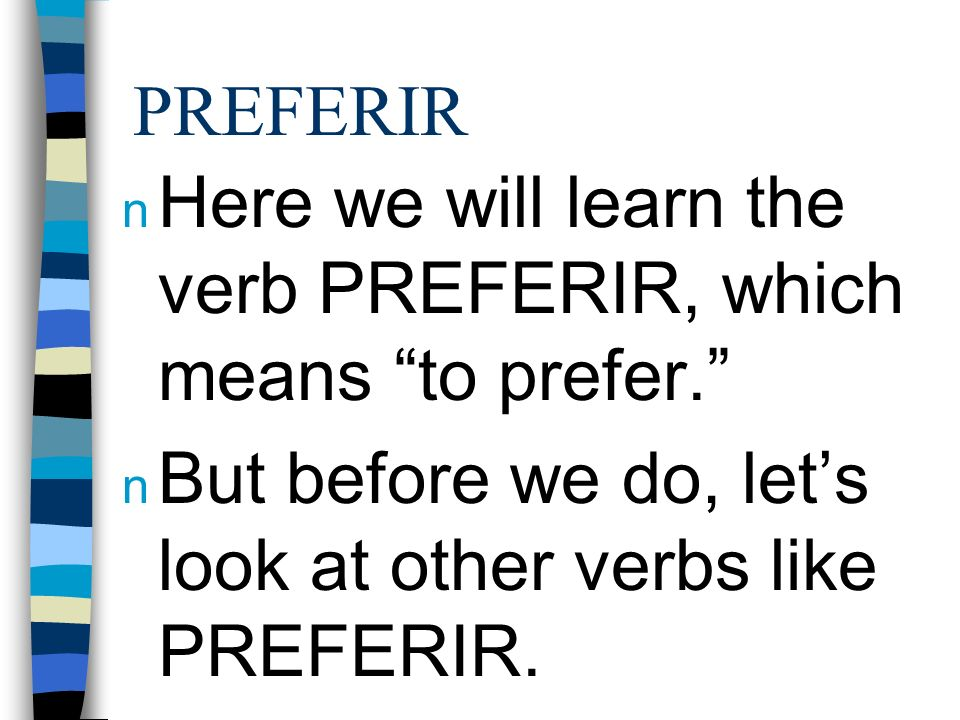 PREFERIR n Here we will learn the verb PREFERIR, which means to prefer.
