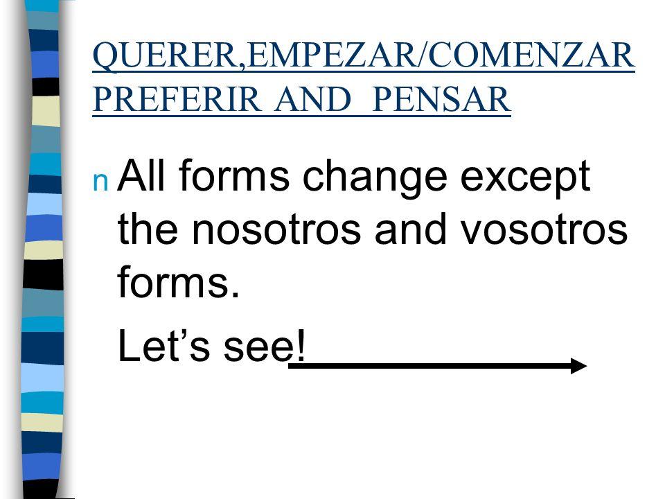 QUERER,EMPEZAR/COMENZAR PREFERIR AND PENSAR n These verbs follow regular -er and -ar endings. n o, as, a, amos, áis, an n o, es, e, emos, éis, en