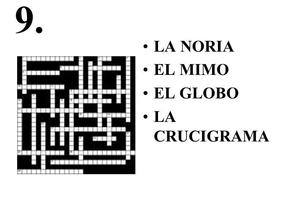 9. LA NORIA EL MIMO EL GLOBO LA CRUCIGRAMA