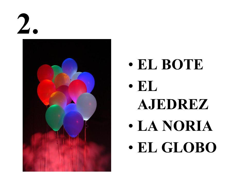 2. EL BOTE EL AJEDREZ LA NORIA EL GLOBO