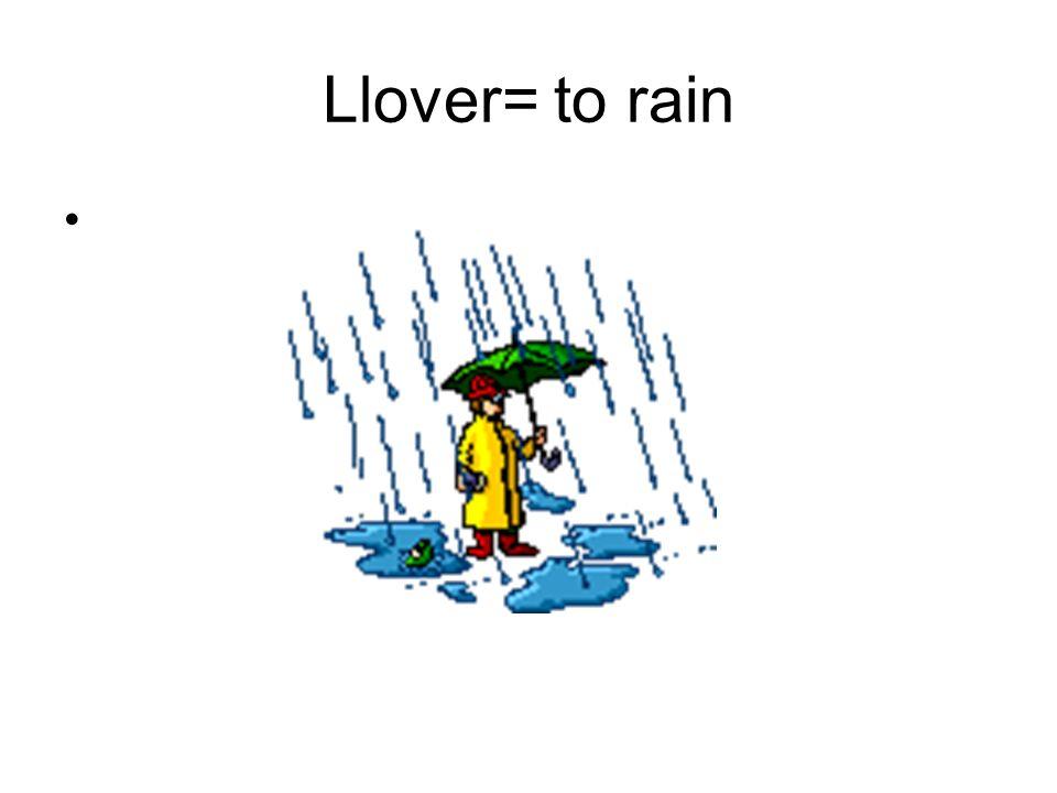 Llover= to rain
