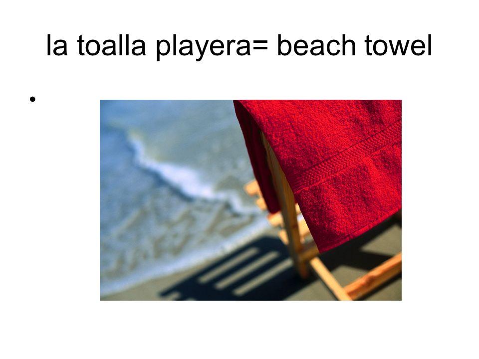 la toalla playera= beach towel