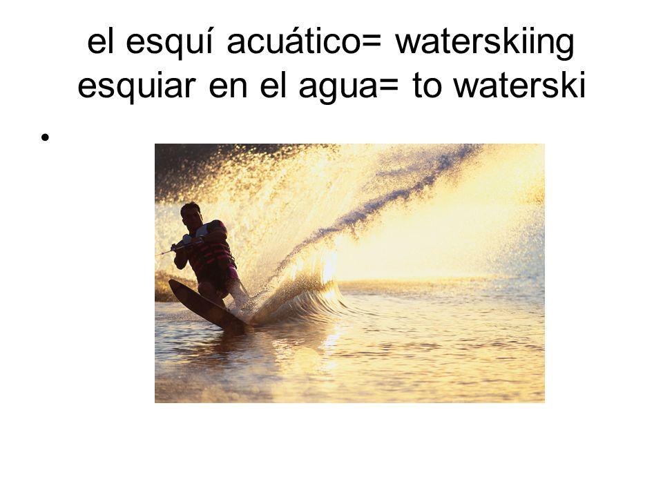 el esquí acuático= waterskiing esquiar en el agua= to waterski