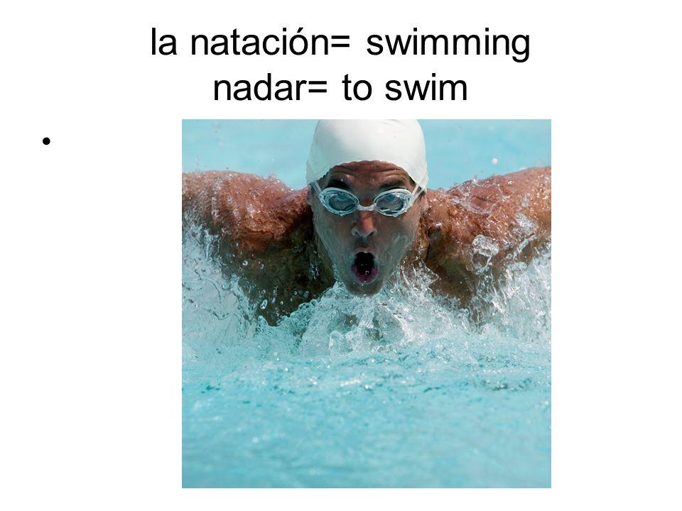la natación= swimming nadar= to swim