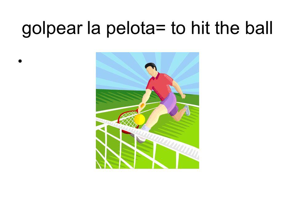 golpear la pelota= to hit the ball