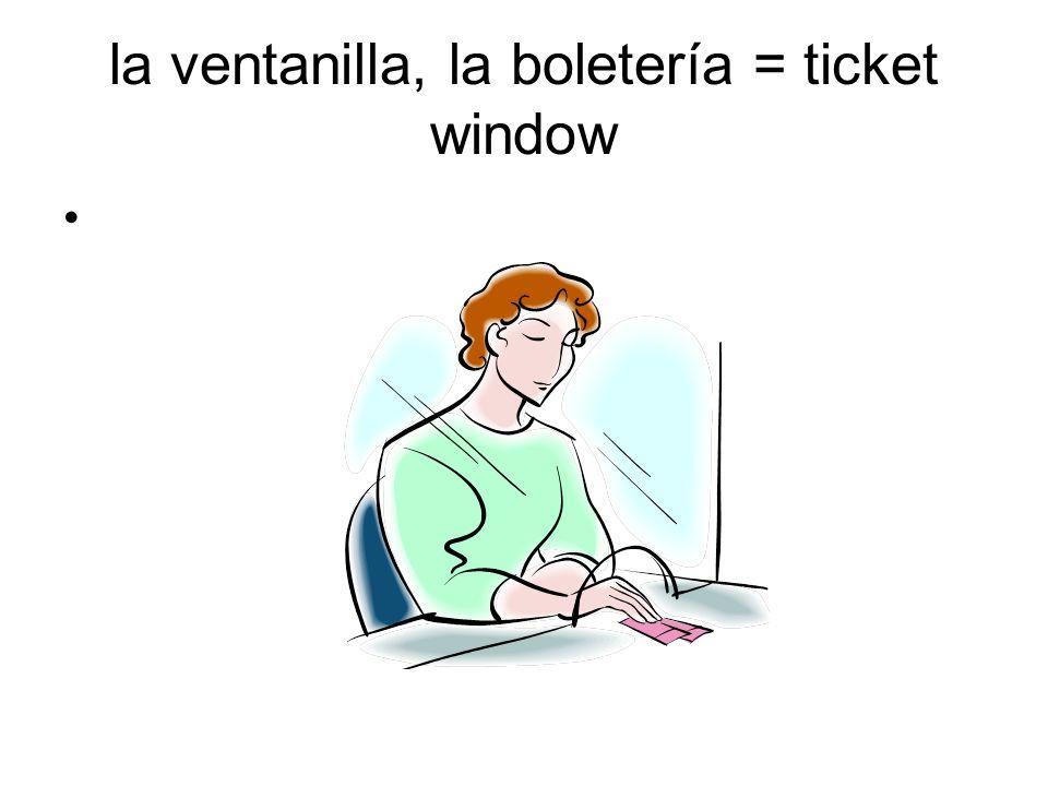 la ventanilla, la boletería = ticket window