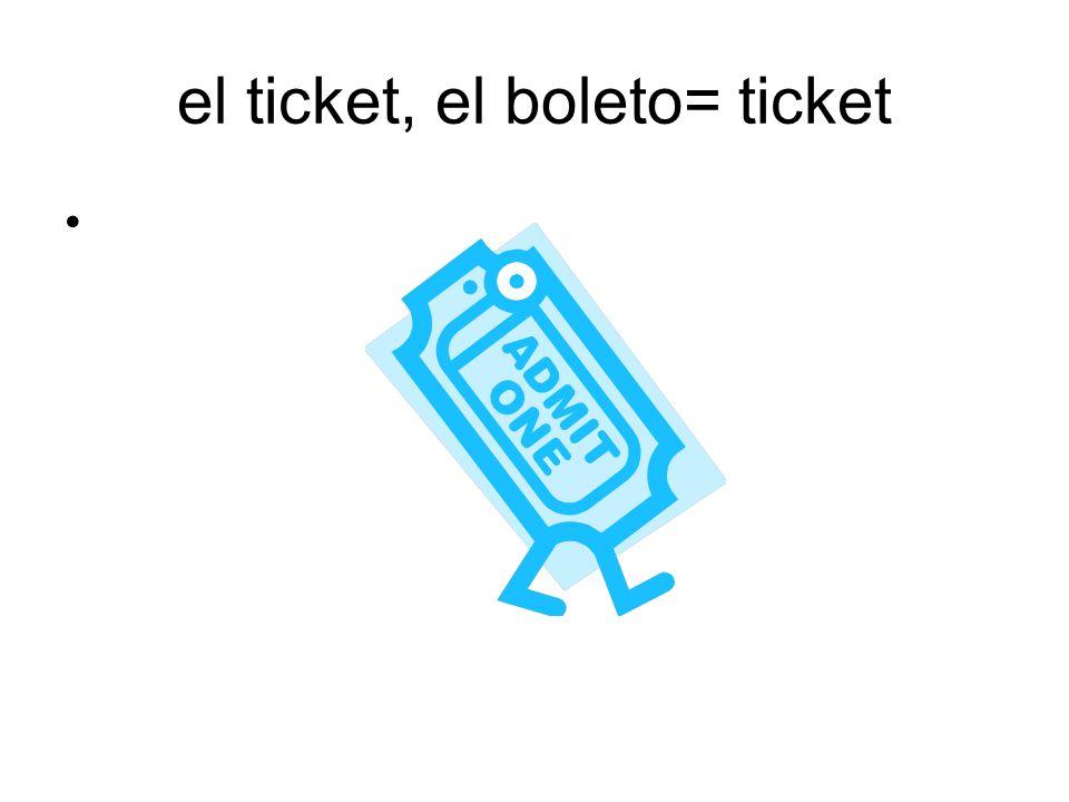 el ticket, el boleto= ticket