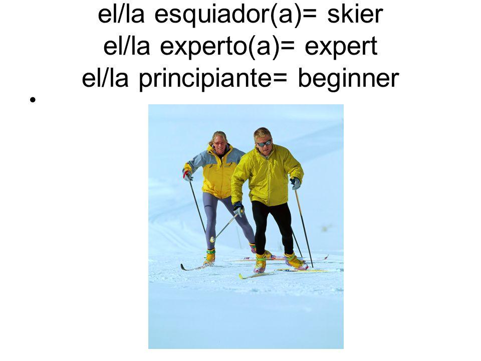 el/la esquiador(a)= skier el/la experto(a)= expert el/la principiante= beginner