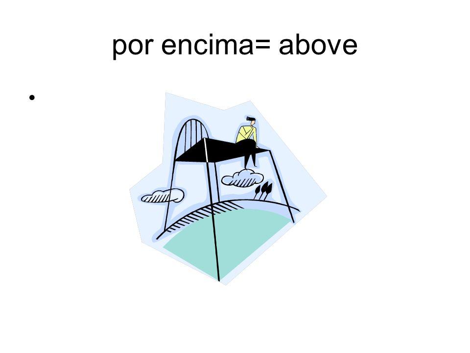 por encima= above