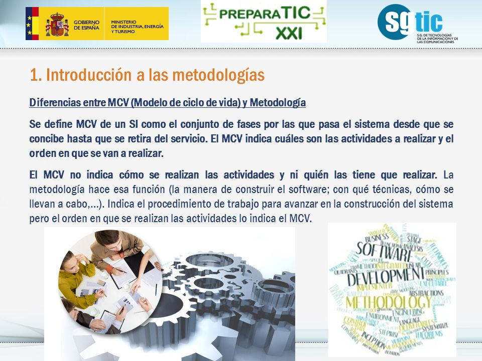 1. Introducción a las metodologías Diferencias entre MCV (Modelo de ciclo de vida) y Metodología Se define MCV de un SI como el conjunto de fases por