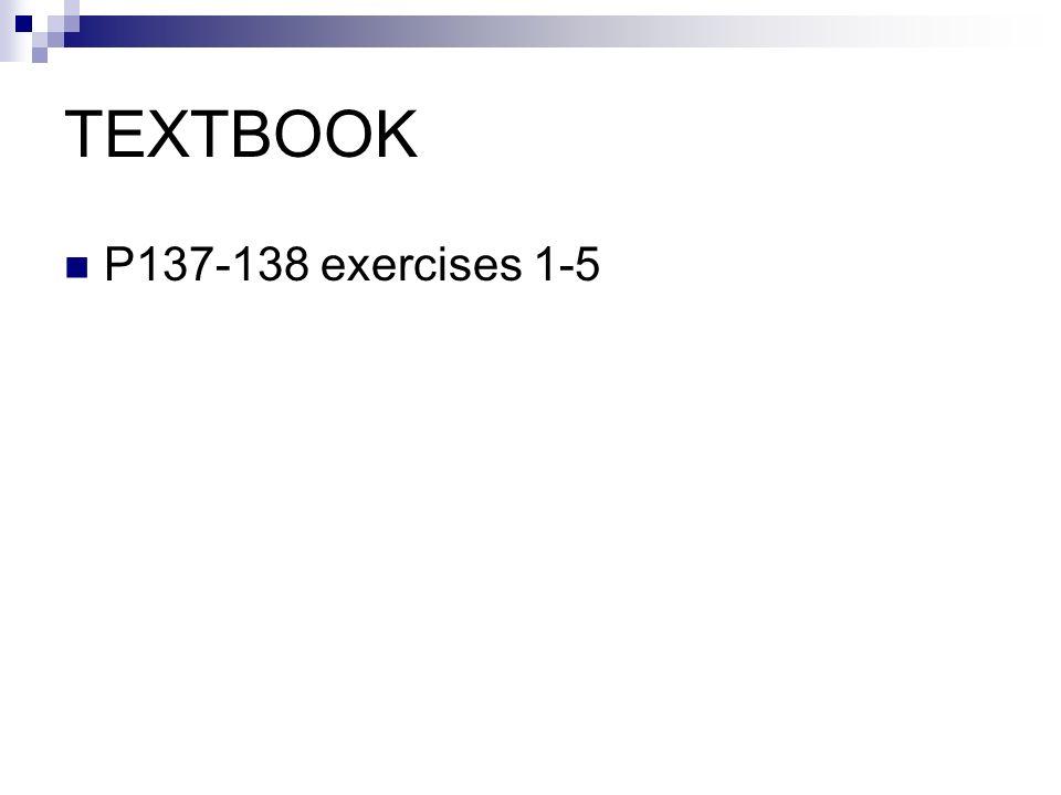 TEXTBOOK P137-138 exercises 1-5