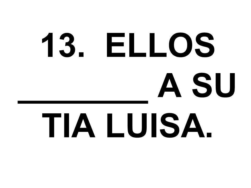 13. ELLOS _______ A SU TIA LUISA.