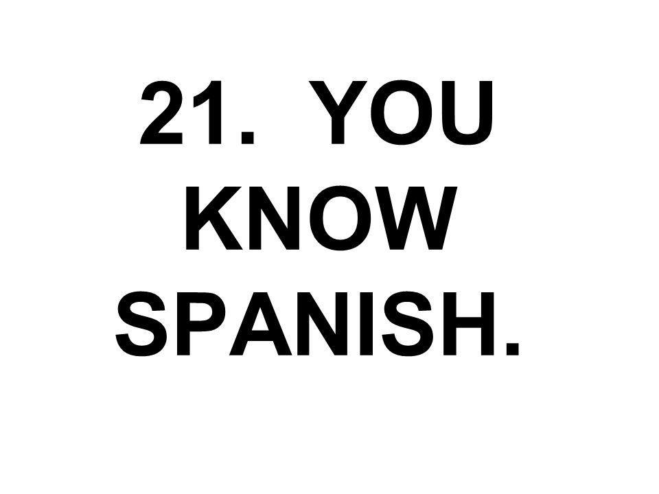 21. YOU KNOW SPANISH.