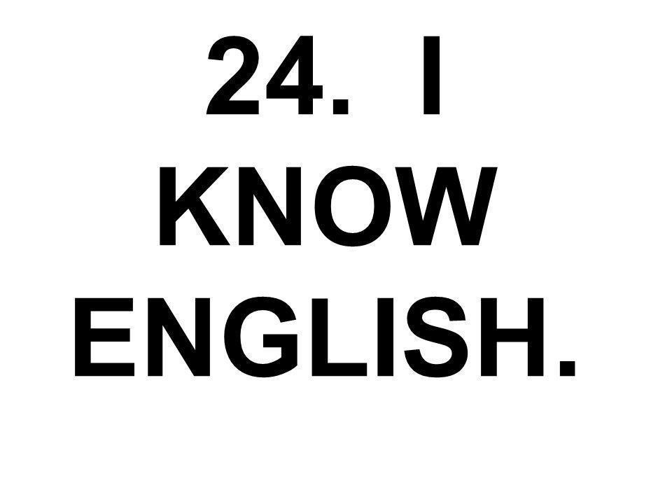 24. I KNOW ENGLISH.