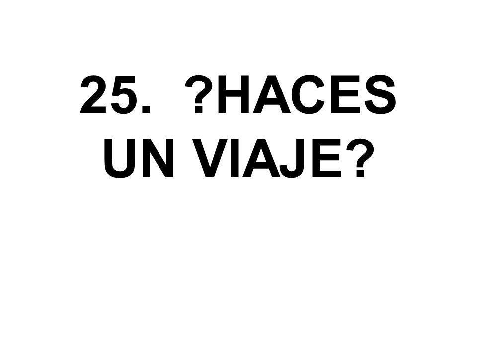25. ?HACES UN VIAJE?