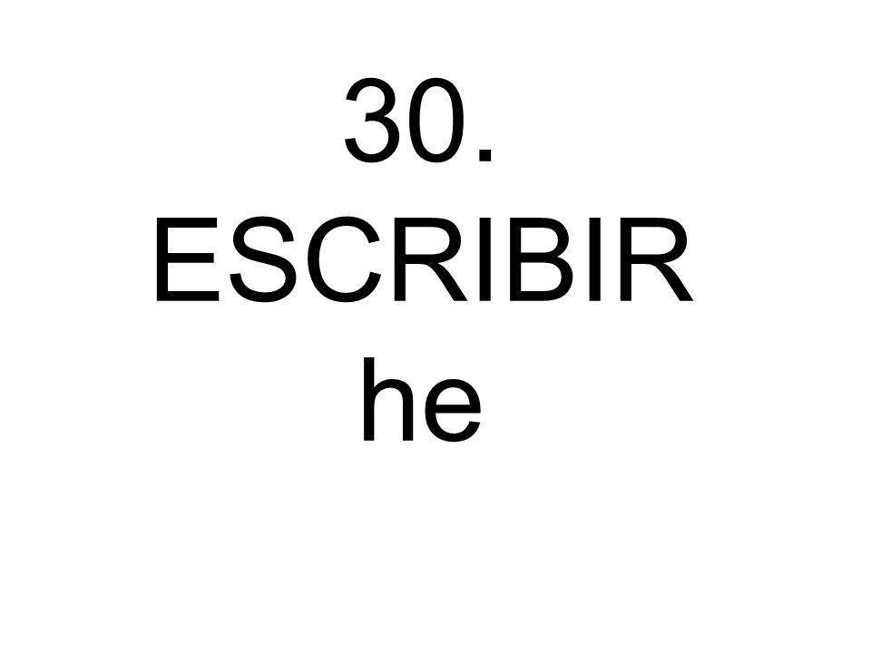 30. ESCRIBIR he