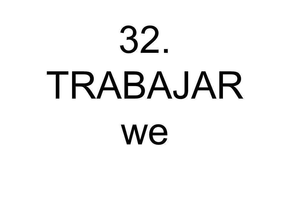 32. TRABAJAR we