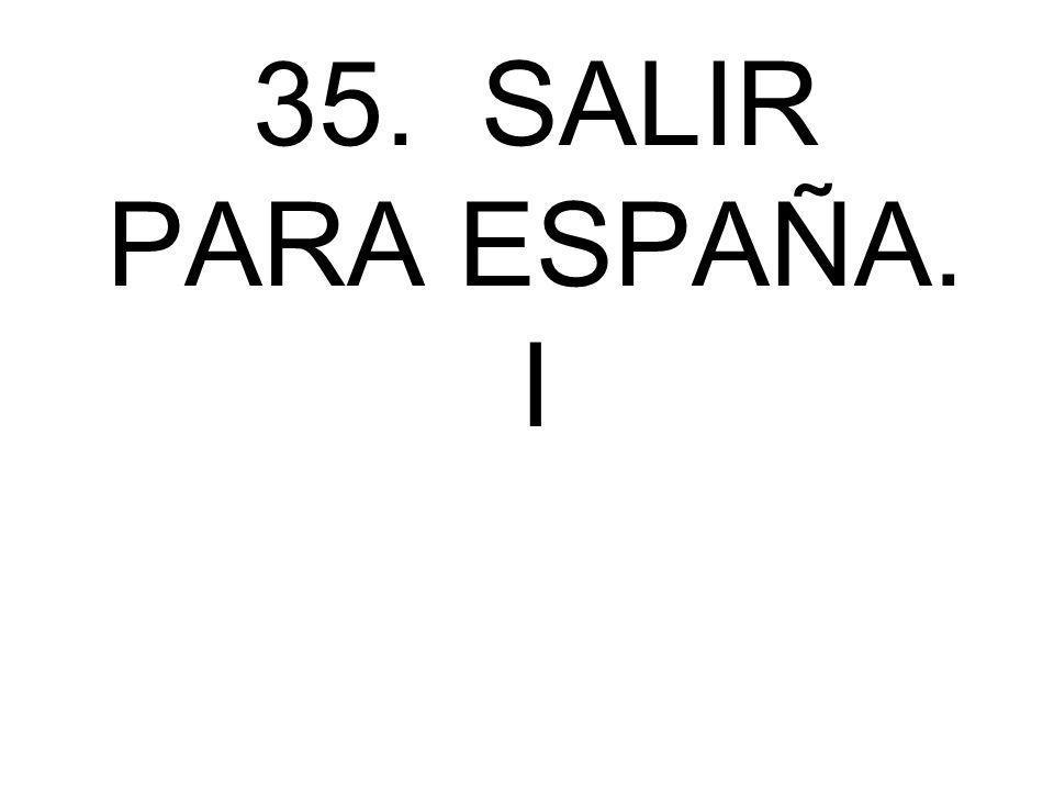 35. SALIR PARA ESPAÑA. I