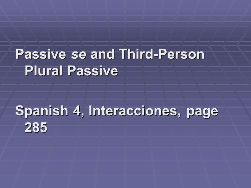 Passive se and Third-Person Plural Passive Spanish 4, Interacciones, page 285
