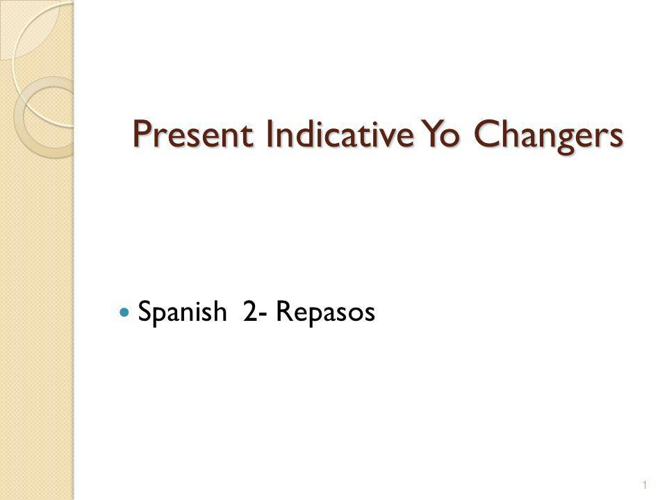 Present Indicative Yo Changers Spanish 2- Repasos 1