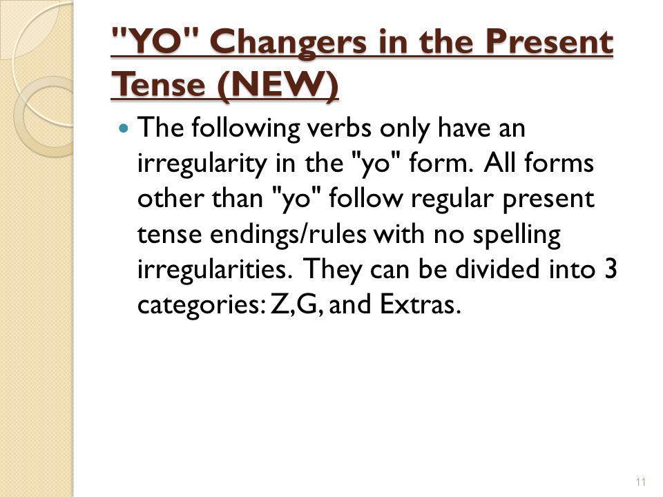 YO Changers in the Present Tense (NEW) The following verbs only have an irregularity in the yo form.