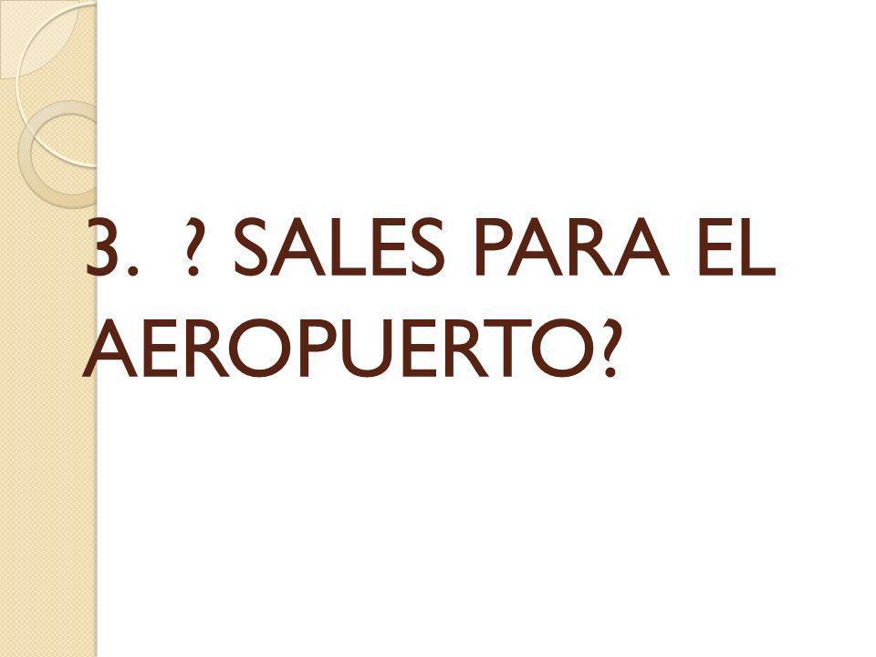 3. SALES PARA EL AEROPUERTO