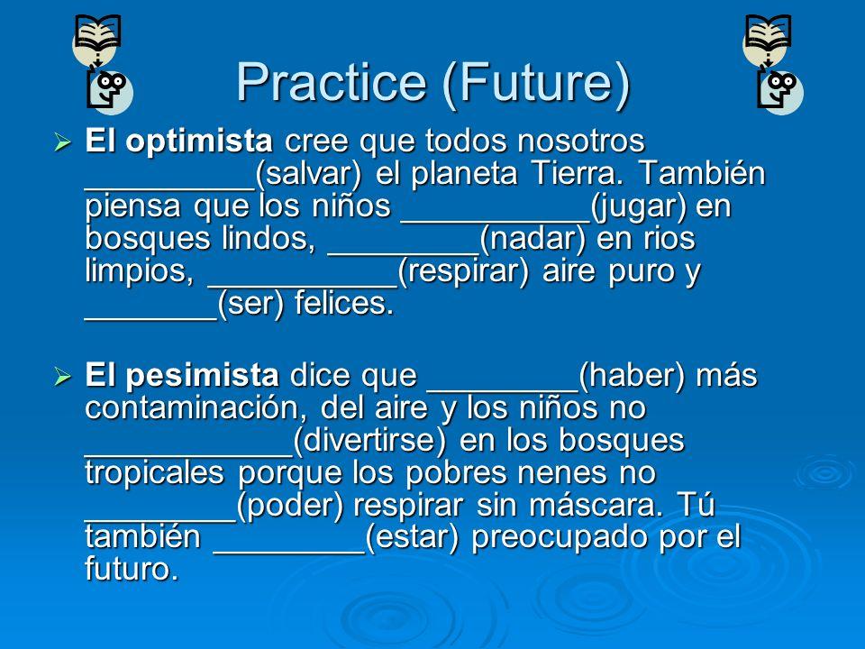 Practice (Future) El optimista cree que todos nosotros _________(salvar) el planeta Tierra. También piensa que los niños __________(jugar) en bosques