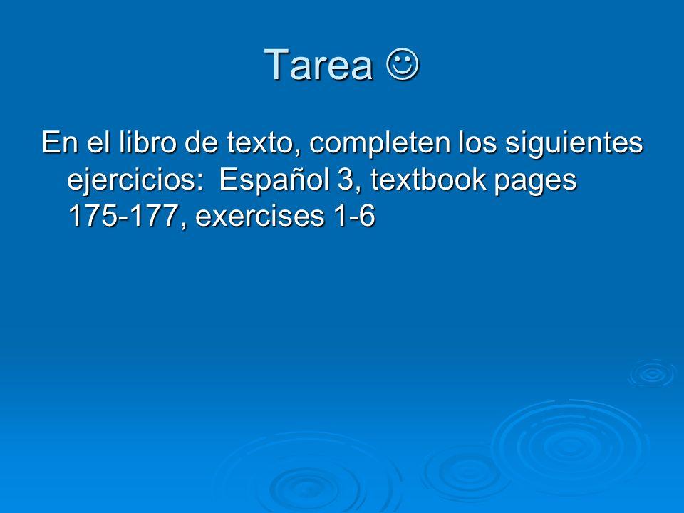 Tarea Tarea En el libro de texto, completen los siguientes ejercicios: Español 3, textbook pages 175-177, exercises 1-6