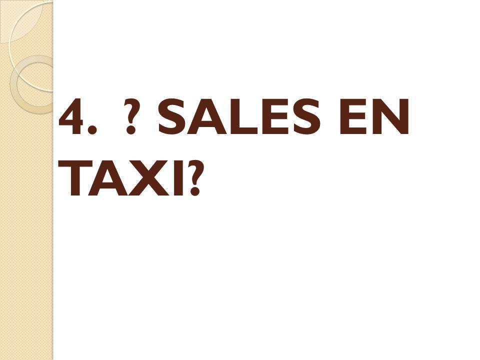 4. ? SALES EN TAXI?