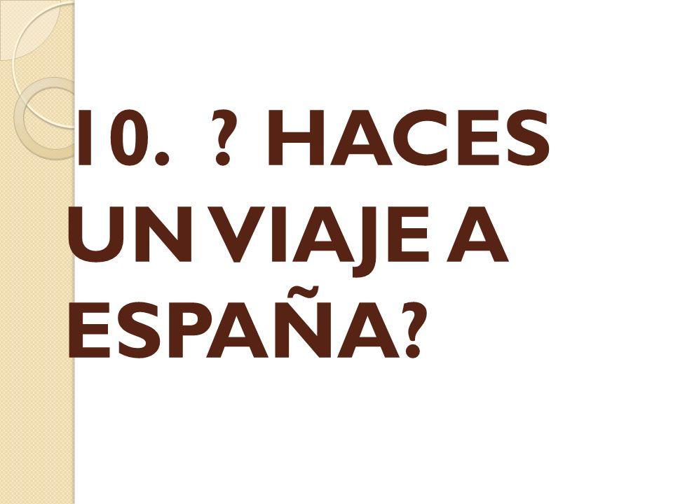 10. HACES UN VIAJE A ESPAÑA