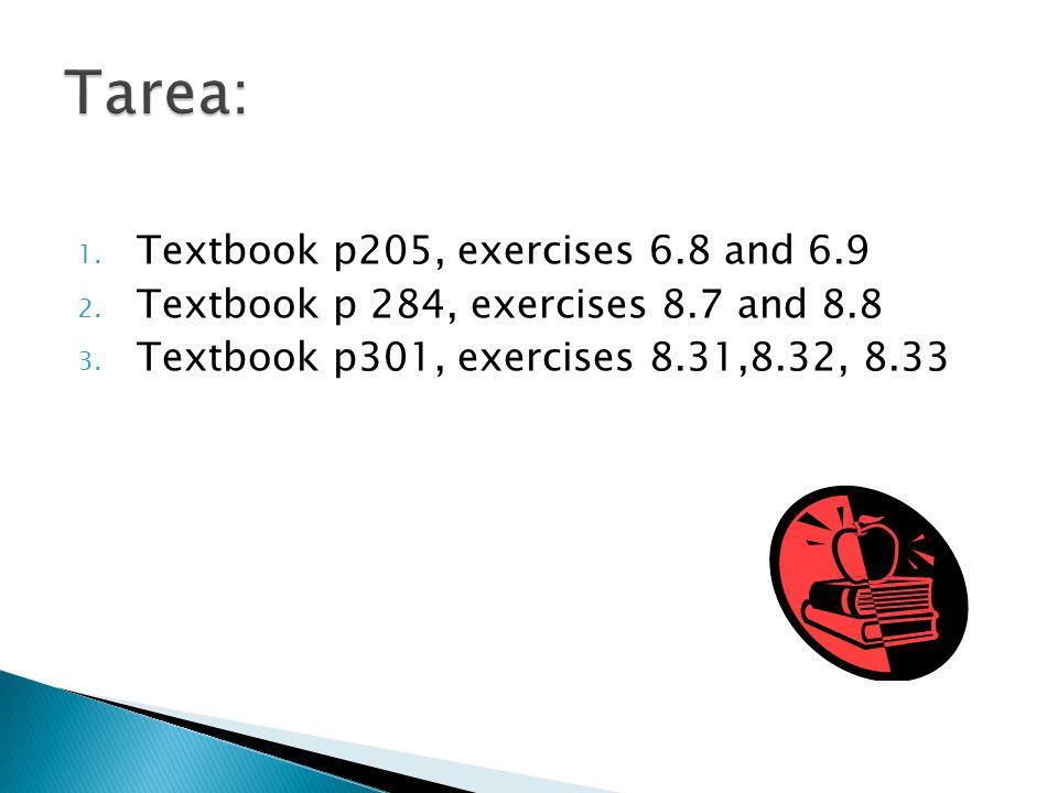 1. Textbook p205, exercises 6.8 and 6.9 2. Textbook p 284, exercises 8.7 and 8.8 3. Textbook p301, exercises 8.31,8.32, 8.33